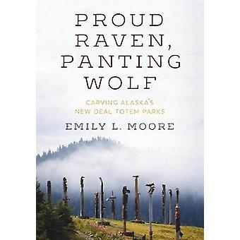 Proud Raven - Panting Wolf - Carving Alaska's New Deal Totem Parks by
