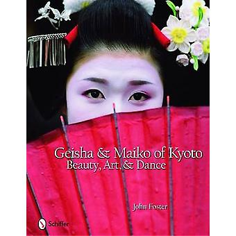 Geisha and Maiko of Kyoto - Beauty - Art - and Dance by John Foster -