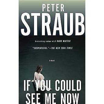 If You Could See Me Now by Peter Straub - 9780804172851 Book