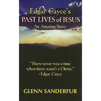 Edgar Cayce's Past Lives of Jesus - An Amazing Story by Glenn Sanderfu