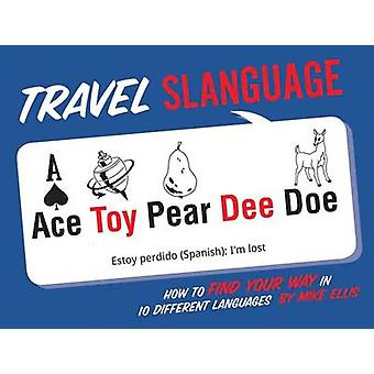 Travel Slanguage by Mike Ellis - 9781423642336 Book