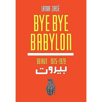 Bye-Bye Babylon - Beirut 1975-79 by Lamia Ziade - 9781566568777 Book