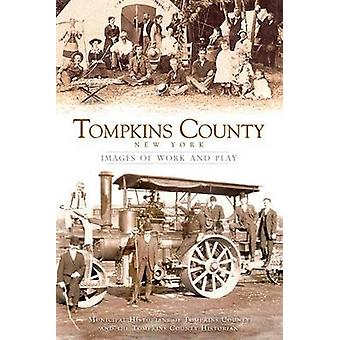 Tompkins County - New York - Images of Work and Play by Municipal Hist
