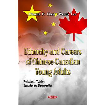 Ethnicity and Careers of Chinese-Canadian Young Adults by Charles P.