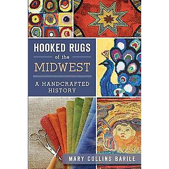 Hooked Rugs of the Midwest - A Handcrafted History by Mary Collins Bar