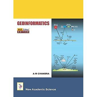 Geoinformatics by A. M. Chandra - 9781781830253 Book
