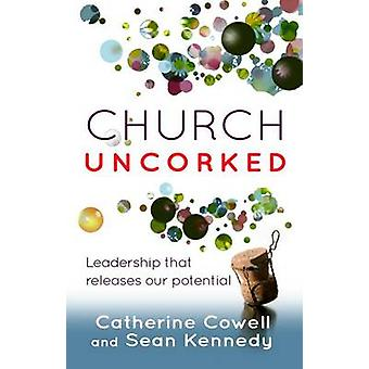Church Uncorked - Leadership That Releases Our Potential by Catherine