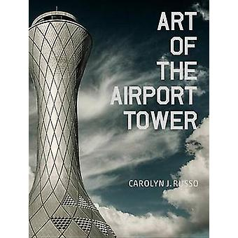 Art of the Airport Tower by Carolyn Russo - 9781588345080 Book