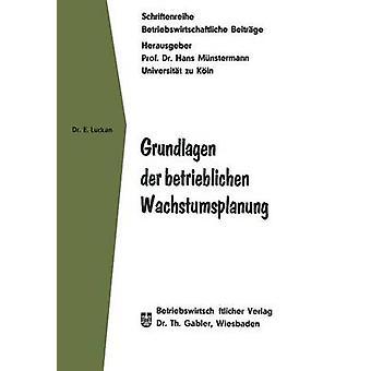Grundlagen der betrieblichen Wachstumsplanung by Luckan & Eberhard
