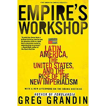 Empire's Workshop - Latin America - the United States - and the Rise o