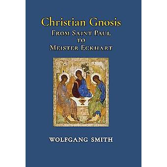 Christian Gnosis From Saint Paul to Meister Eckhart by Smith & Wolfgang