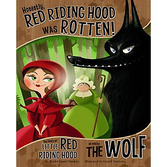 Honestly Red Riding Hood Was Rotten by Trisha Shaskan