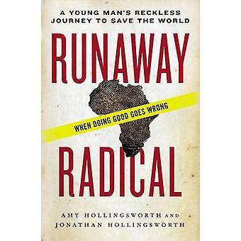 Runaway Radical A Young Mans Reckless Journey to Save the World by Hollingsworth & Amy
