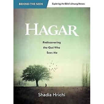 Hagar - Rediscovering the God Who Sees Me (Bible Study) by Shadia Hric