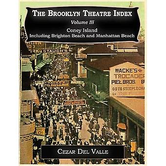 Brooklyn Theatre Index Volume III Coney Island Including Brighton Beach and Manhattan Beach by Del Valle & Cezar Jose