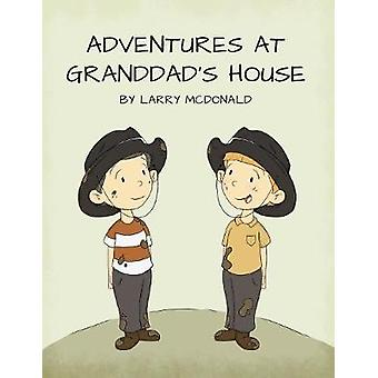Adventures at Granddads House by McDonald & Larry