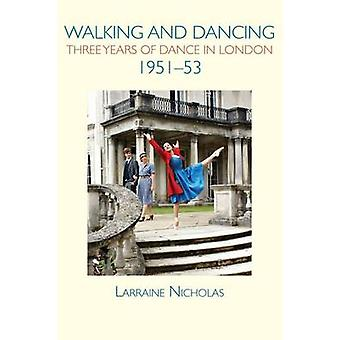 Walking and Dancing Three Years of Dance in London 195153 by Nicholas & Larraine