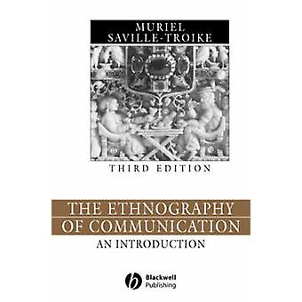 The Ethnography of Communication The Essential Readings by SavilleTroike & Muriel