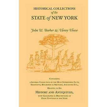 Historical Collections of the State of New York Containing a General Collection of the Most Interesting Facts Traditions Biographical Sketches Anec by Howe & Henry