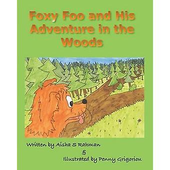 Foxy Foo and His Adventure in the Woods by Rahman & Aisha S