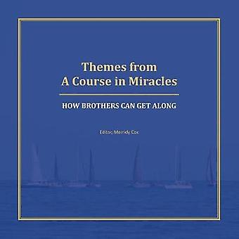 Themes from A Course in Miracles How Brothers Can Get Along by Cox & Merridy