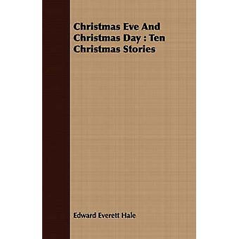 Christmas Eve and Christmas Day Ten Christmas Stories by Hale & Edward Everett