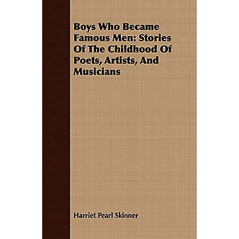 Boys Who Became Famous Men Stories Of The Childhood Of Poets Artists And Musicians by Skinner & Harriet Pearl