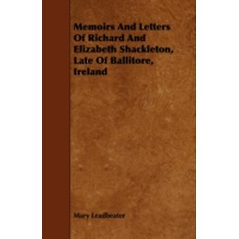 Memoirs And Letters Of Richard And Elizabeth Shackleton Late Of Ballitore Ireland by Leadbeater & Mary