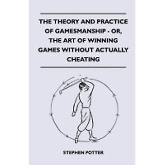 The Theory And Practice Of Gamesmanship  Or The Art Of Winning Games Without Actually Cheating by Potter & Stephen