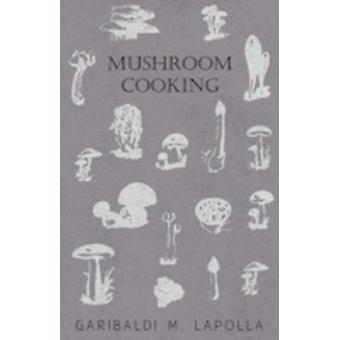 Mushroom Cooking by Lapolla & Garibaldi M.