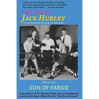 The One Is Jack Hurley Volume One Son of Fargo by Ochs & John T.