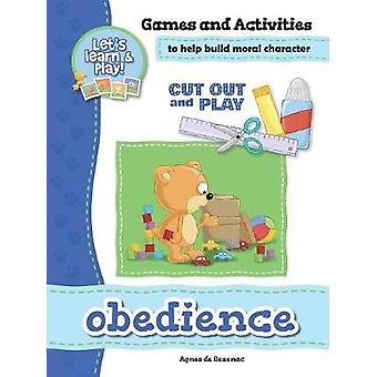 Obedience  Games and Activities Games and Activities to Help Build Moral Character by de Bezenac & Agnes