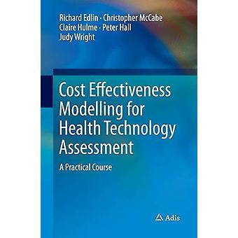 Cost Effectiveness Modelling for Health Technology Assessment  A Practical Course by Edlin & Richard