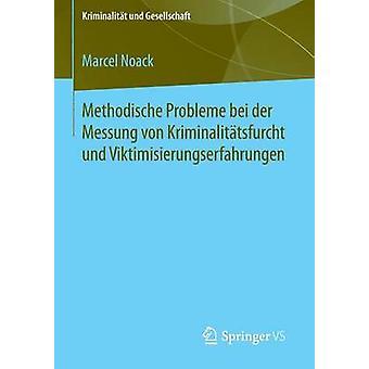 Methodische Probleme bei der Messung von Kriminalittsfurcht und Viktimisierungserfahrungen by Noack & Marcel