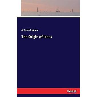 The Origin of Ideas by Rosmini & Antonio