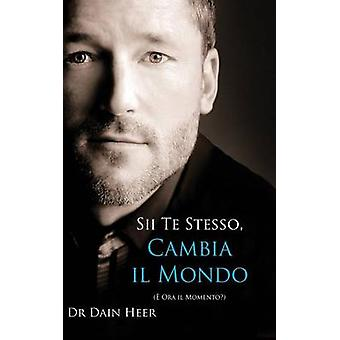 Sii Te Stesso Cambia Il Mondo  Being You Changing the World  Italian Hardcover by Heer & Dr. Dain