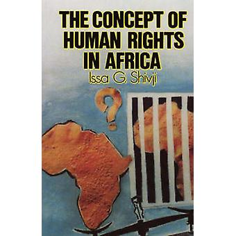 The Concept of Human Rights in Africa by Shivji & Issa G.