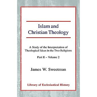 Islam and Christian Theology - A Study of the Interpretation of Theolo