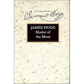 Mador of the Moor by James Hogg - 9780748618071 Book