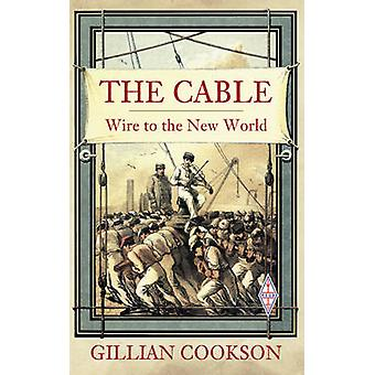 The Cable - Wire to the New World by Gillian Cookson - 9780752487861 B