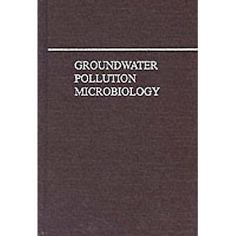 Groundwater Pollution Microbiology (2nd Revised edition) by Gabriel B