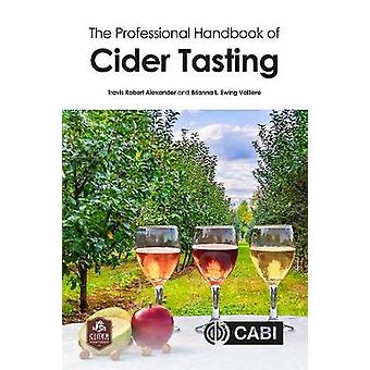 The Professional Handbook of Cider Tasting by Dr Travis Robert Alexan