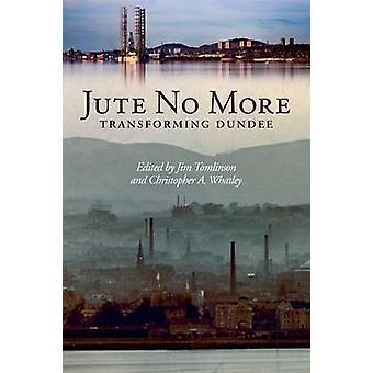 Jute No More - Transforming Dundee by J. Tomlinson - 9781845860905 Book
