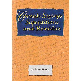 Cornish Sayings Superstitions and Remedies by Kathleen Hawke - 978185