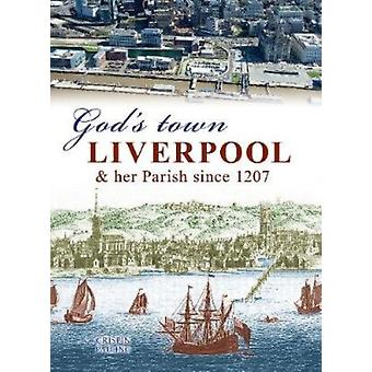 Gods Town  Liverpool and her Parish since 1207 by Crispin Pailing