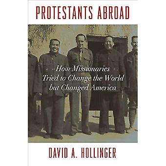 Protestants Abroad - How Missionaries Tried to Change the World but Ch
