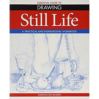 Essential Guide to Drawing - Still Life by Barrington Barber - 9781788