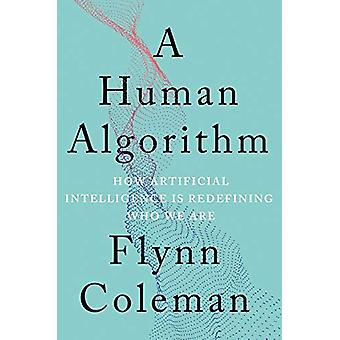 Human Algorithm - How Artificial Intelligence Is Redefining Who We Are