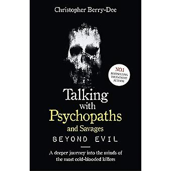Talking With Psychopaths and Savages - Beyond Evil by Christopher Berr