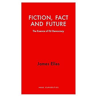 Fiction - Fact and Future - The Essence of EU Democracy by James Elles